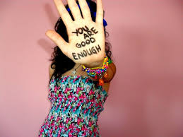 You are good enough, even if you don't know it