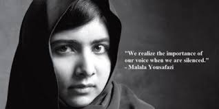 """We realize the importance of our voice when we are silenced."" Malala Yousafazi"